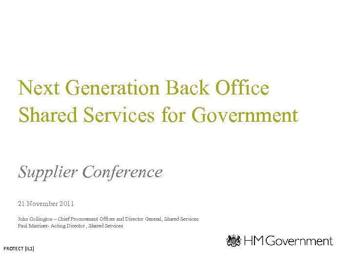 Next Generation Back Office Shared Services for Government Supplier Conference 21 November 2011 John