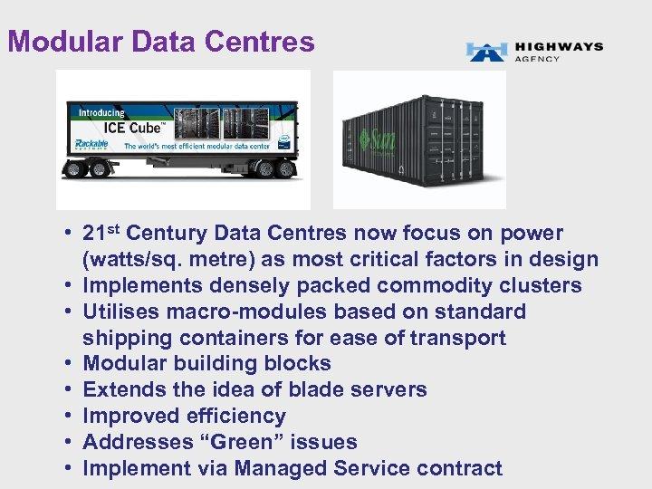 Modular Data Centres • 21 st Century Data Centres now focus on power (watts/sq.