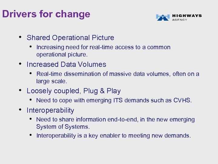 Drivers for change • Shared Operational Picture • Increasing need for real-time access to