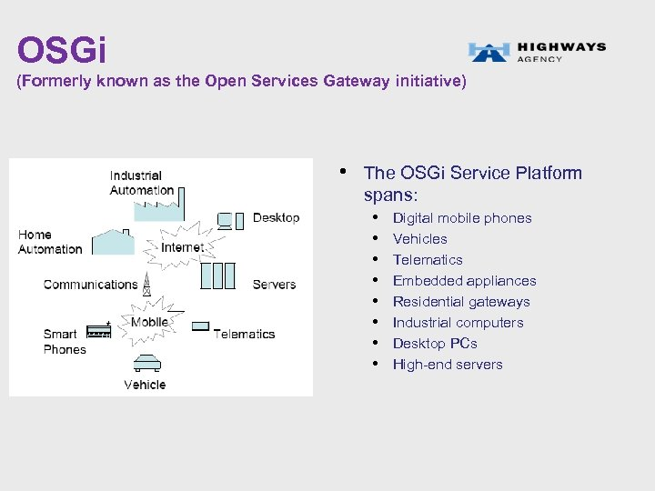 OSGi (Formerly known as the Open Services Gateway initiative) • The OSGi Service Platform