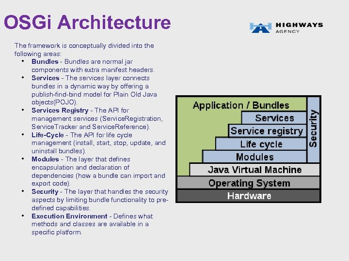 OSGi Architecture The framework is conceptually divided into the following areas: • Bundles -