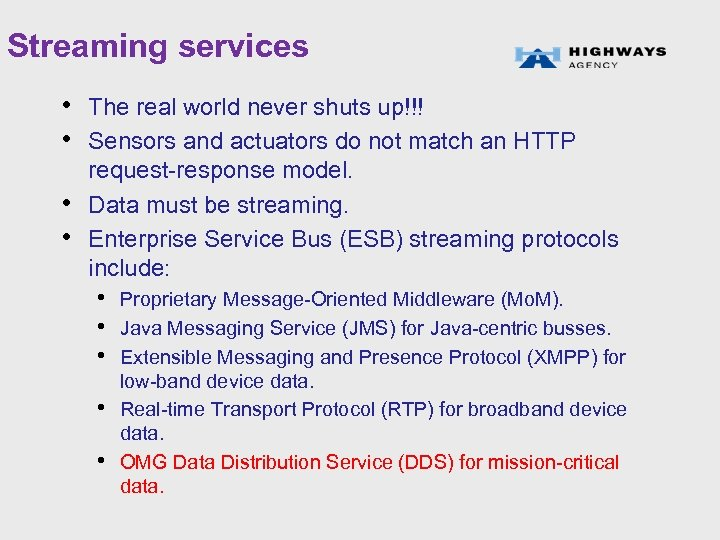 Streaming services • The real world never shuts up!!! • Sensors and actuators do