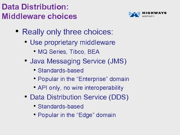 Data Distribution: Middleware choices • Really only three choices: • Use proprietary middleware •