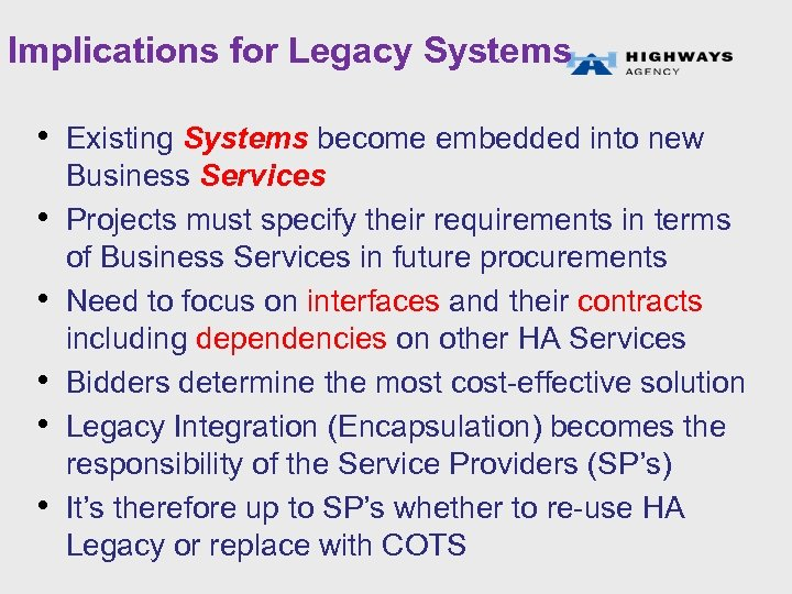 Implications for Legacy Systems • Existing Systems become embedded into new • • •