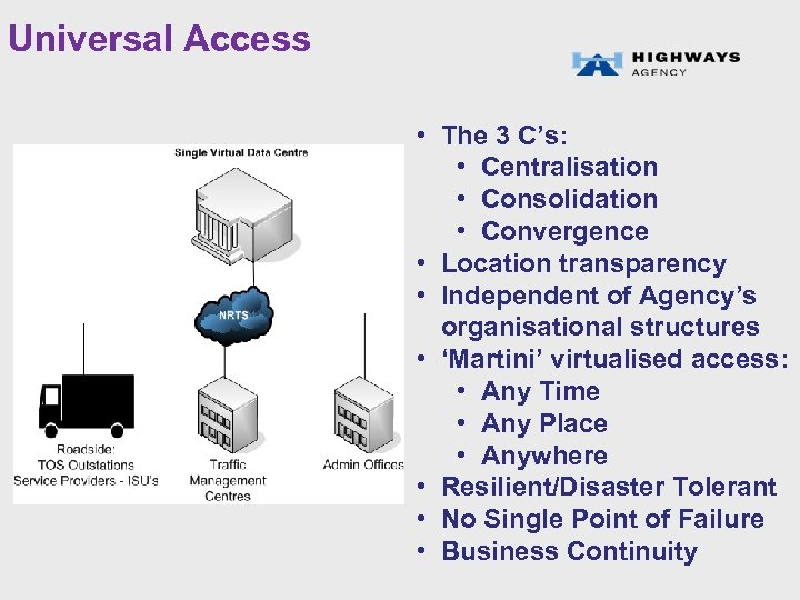 Universal Access • The 3 C's: • Centralisation • Consolidation • Convergence • Location