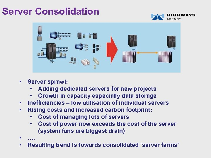 Server Consolidation • • • Server sprawl: • Adding dedicated servers for new projects