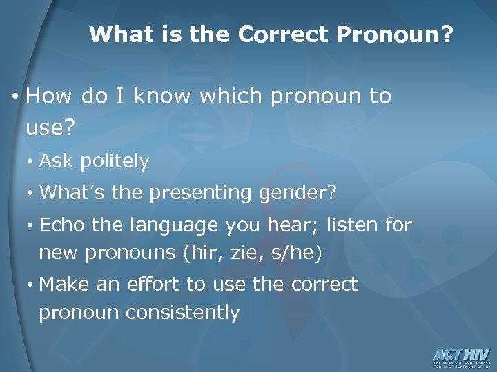 What is the Correct Pronoun? • How do I know which pronoun to use?