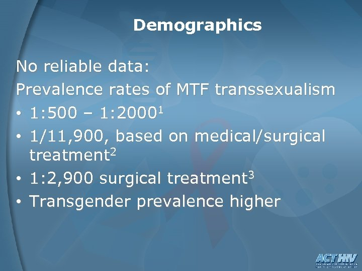 Demographics No reliable data: Prevalence rates of MTF transsexualism • 1: 500 – 1: