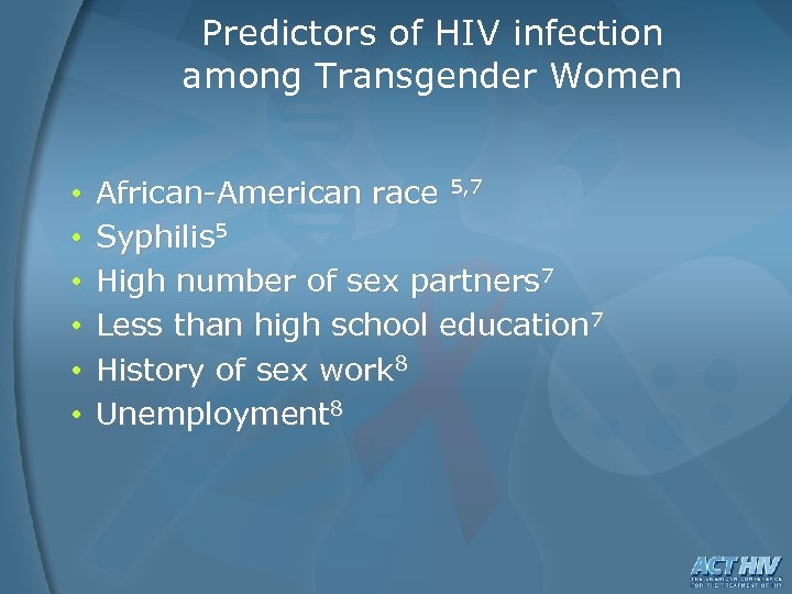 Predictors of HIV infection among Transgender Women • • • African-American race 5, 7