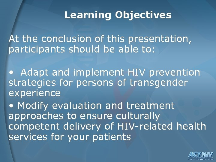 Learning Objectives At the conclusion of this presentation, participants should be able to: •
