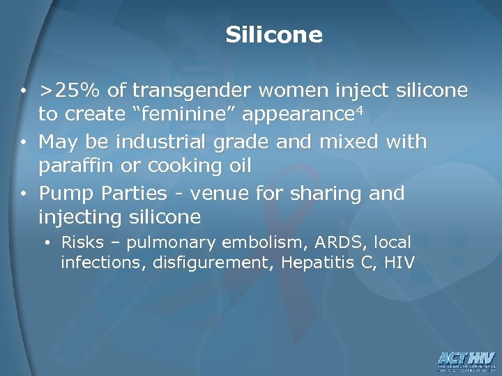 """Silicone • >25% of transgender women inject silicone to create """"feminine"""" appearance 4 •"""