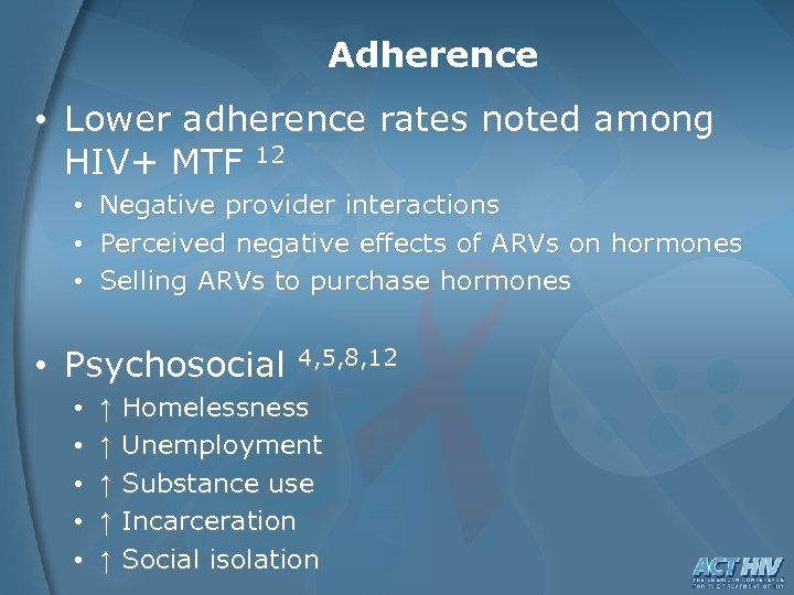 Adherence • Lower adherence rates noted among HIV+ MTF 12 • • • Negative