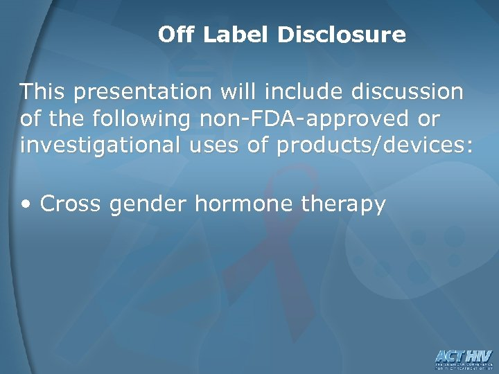 Off Label Disclosure This presentation will include discussion of the following non-FDA-approved or investigational