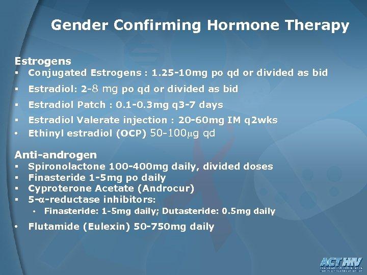 Gender Confirming Hormone Therapy Estrogens § Conjugated Estrogens : 1. 25 -10 mg po