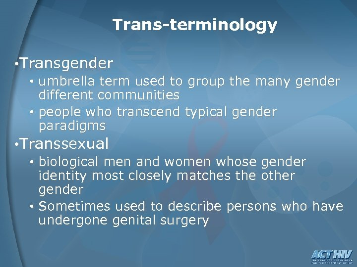 Trans-terminology • Transgender • umbrella term used to group the many gender different communities