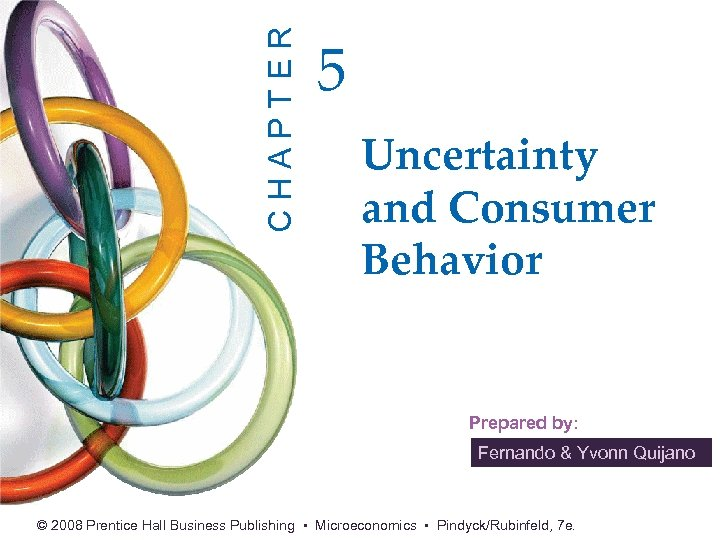 CHAPTER 5 Uncertainty and Consumer Behavior Prepared by: Fernando & Yvonn Quijano © 2008