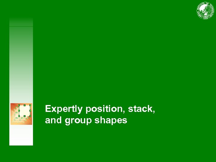 Expertly position, stack, and group shapes