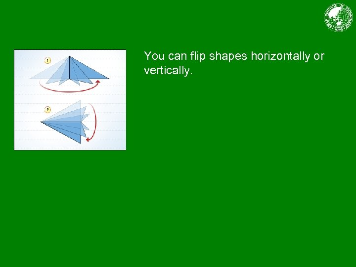 You can flip shapes horizontally or vertically.