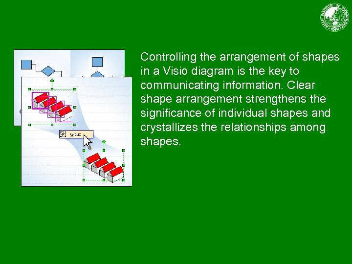 Controlling the arrangement of shapes in a Visio diagram is the key to communicating