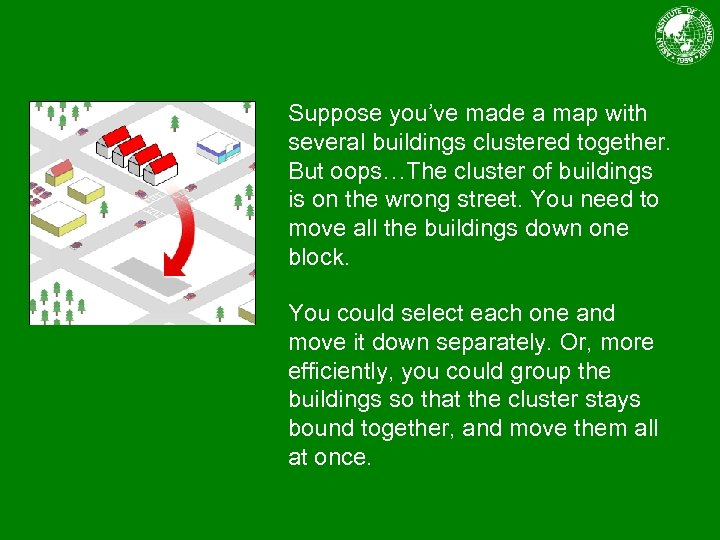 Suppose you've made a map with several buildings clustered together. But oops…The cluster of