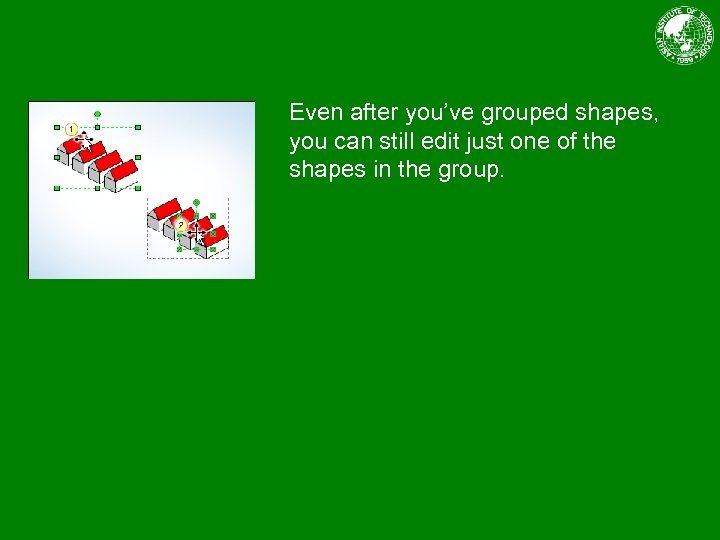 Even after you've grouped shapes, you can still edit just one of the shapes