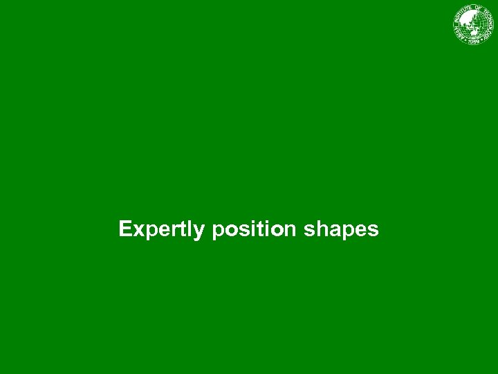 Expertly position shapes
