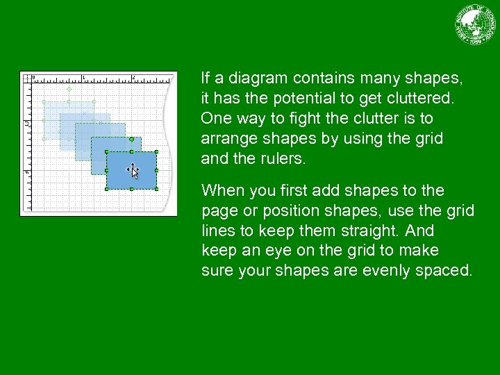 If a diagram contains many shapes, it has the potential to get cluttered. One