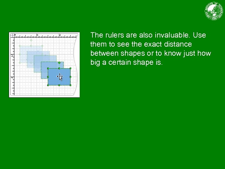 The rulers are also invaluable. Use them to see the exact distance between shapes