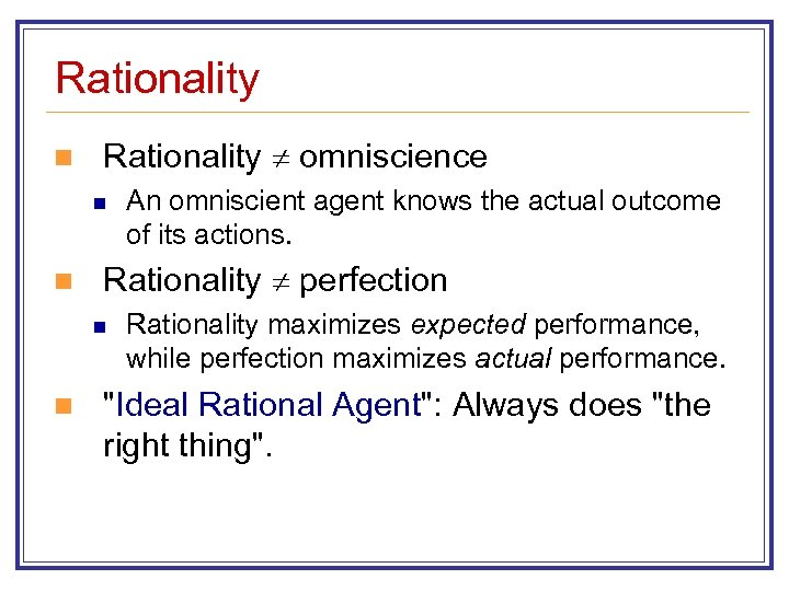 Rationality n Rationality omniscience n n Rationality perfection n n An omniscient agent knows