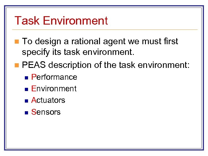Task Environment To design a rational agent we must first specify its task environment.