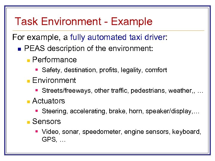 Task Environment - Example For example, a fully automated taxi driver: n PEAS description