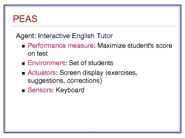 PEAS Agent: Interactive English Tutor n Performance measure: Maximize student's score on test n