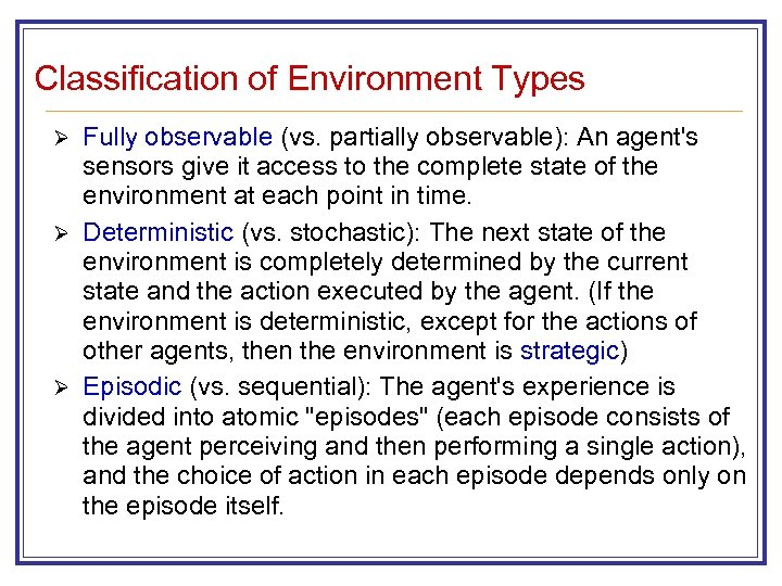 Classification of Environment Types Fully observable (vs. partially observable): An agent's sensors give it