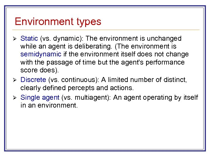 Environment types Static (vs. dynamic): The environment is unchanged while an agent is deliberating.