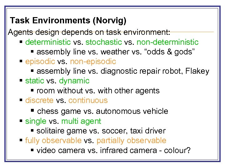 Task Environments (Norvig) Agents design depends on task environment: § deterministic vs. stochastic vs.