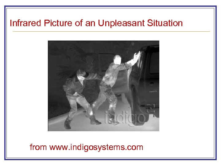 Infrared Picture of an Unpleasant Situation from www. indigosystems. com