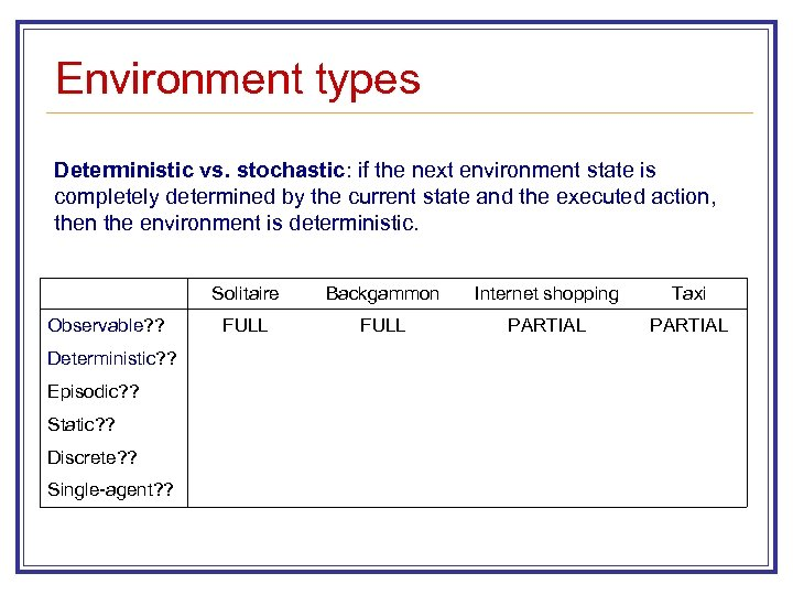 Environment types Deterministic vs. stochastic: if the next environment state is completely determined by