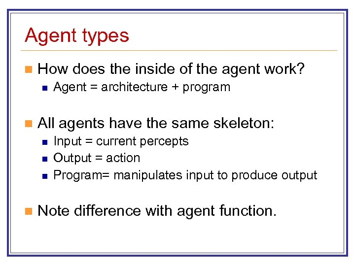 Agent types n How does the inside of the agent work? n n All