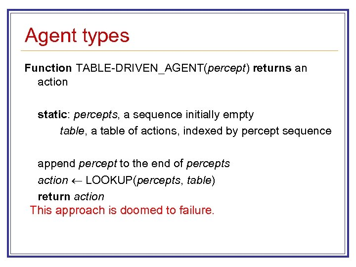 Agent types Function TABLE-DRIVEN_AGENT(percept) returns an action static: percepts, a sequence initially empty table,