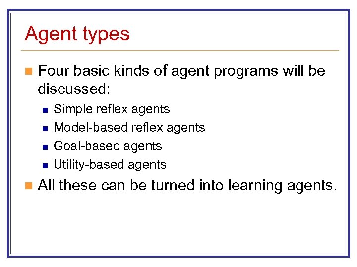 Agent types n Four basic kinds of agent programs will be discussed: n n