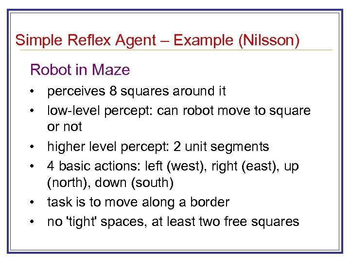 Simple Reflex Agent – Example (Nilsson) Robot in Maze • perceives 8 squares around