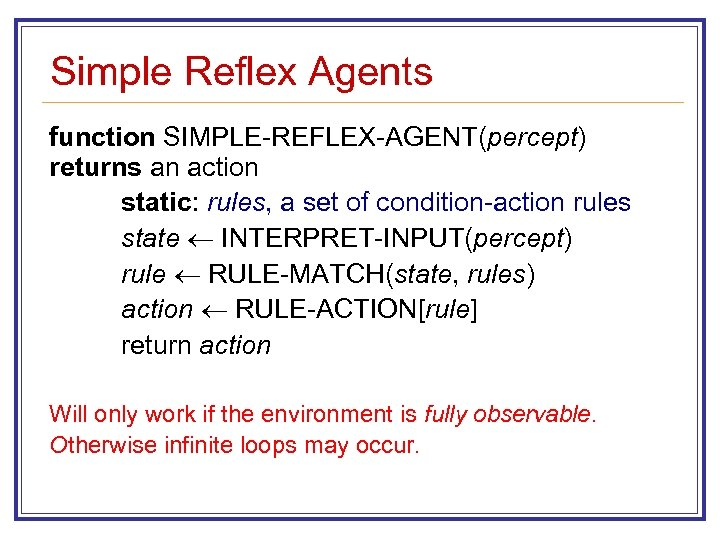 Simple Reflex Agents function SIMPLE-REFLEX-AGENT(percept) returns an action static: rules, a set of condition-action