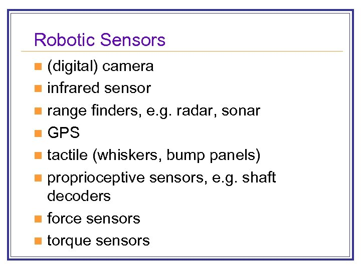 Robotic Sensors (digital) camera n infrared sensor n range finders, e. g. radar, sonar