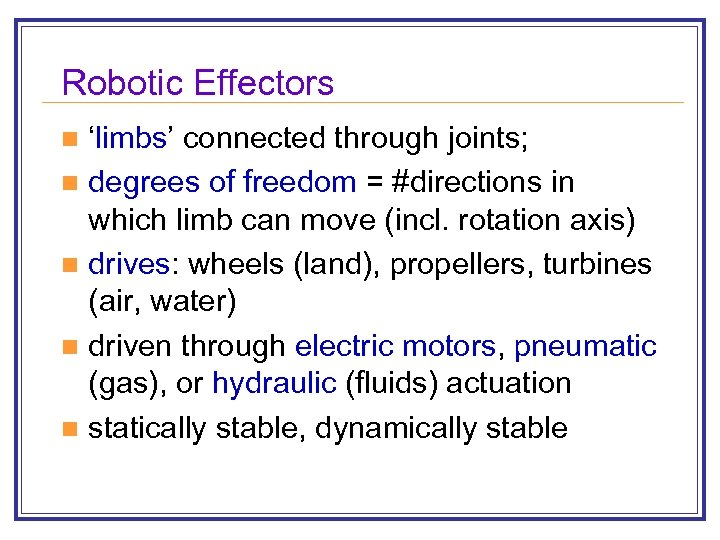 Robotic Effectors 'limbs' connected through joints; n degrees of freedom = #directions in which