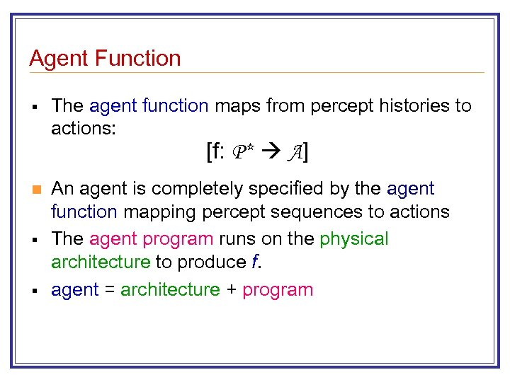 Agent Function § The agent function maps from percept histories to actions: [f: P*