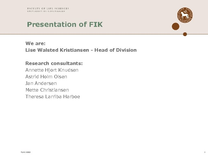Presentation of FIK We are: Lise Walsted Kristiansen - Head of Division Research consultants: