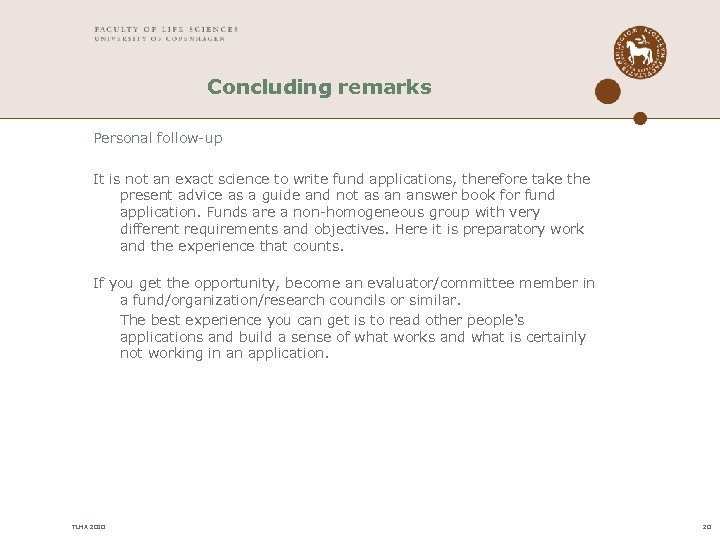 Concluding remarks Personal follow-up It is not an exact science to write fund applications,