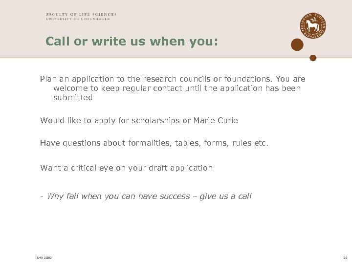 Call or write us when you: Plan an application to the research councils or
