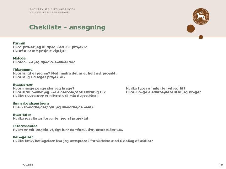 Chekliste - ansøgning Formål Hvad prøver jeg at opnå med mit projekt? Hvorfor er