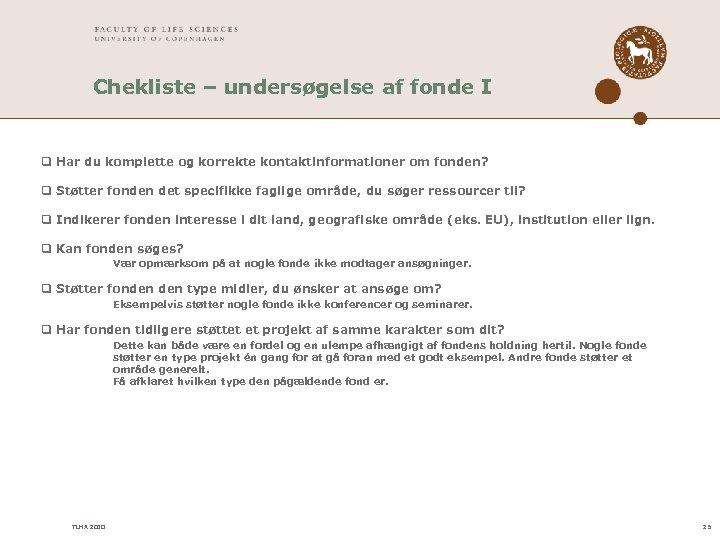 Chekliste – undersøgelse af fonde I q Har du komplette og korrekte kontaktinformationer om